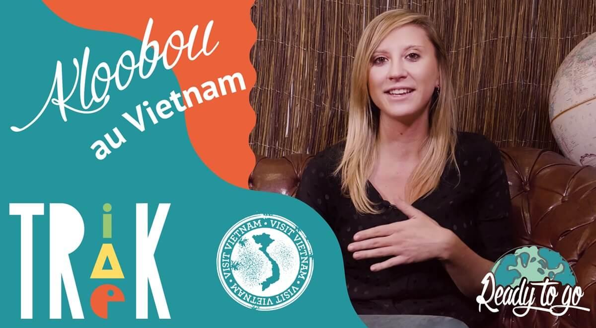 Trik Trak Trek : Kloobou au Vietnam