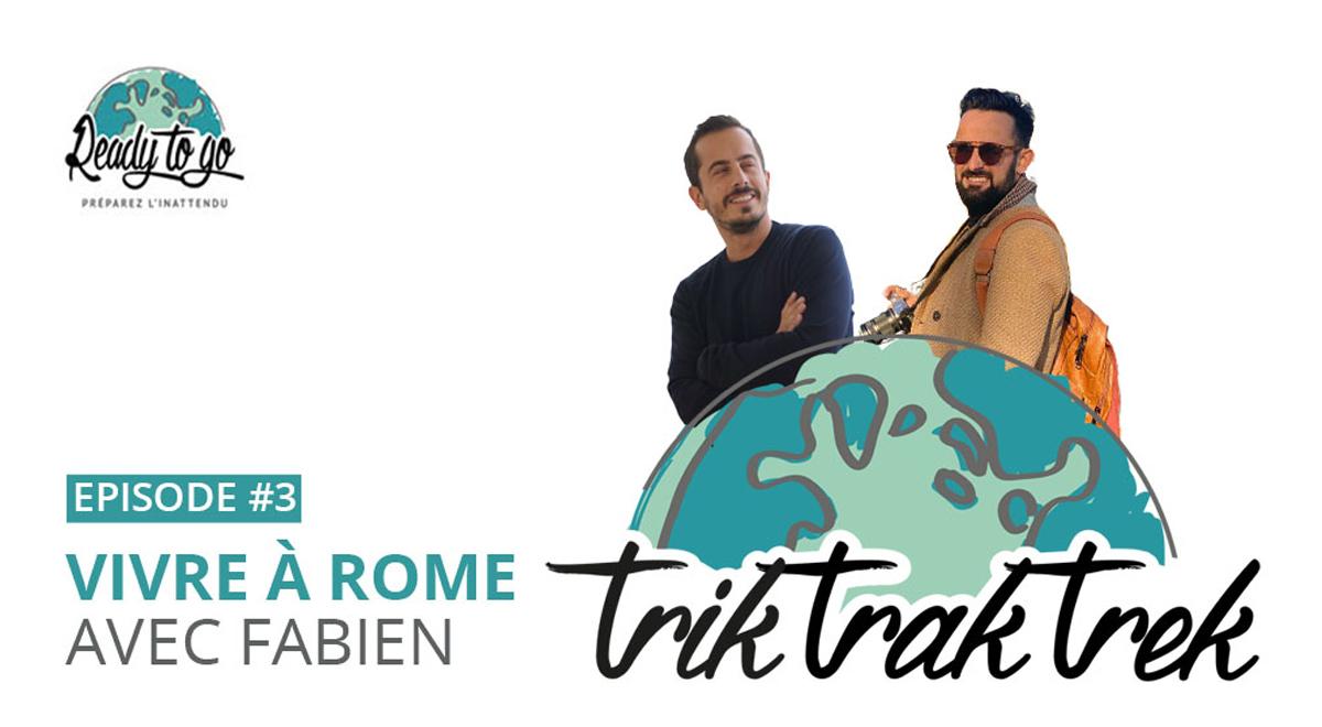 Vivre à Rome avec Fabien de Roma Secondo Me : les podcasts Trik Trak Trek