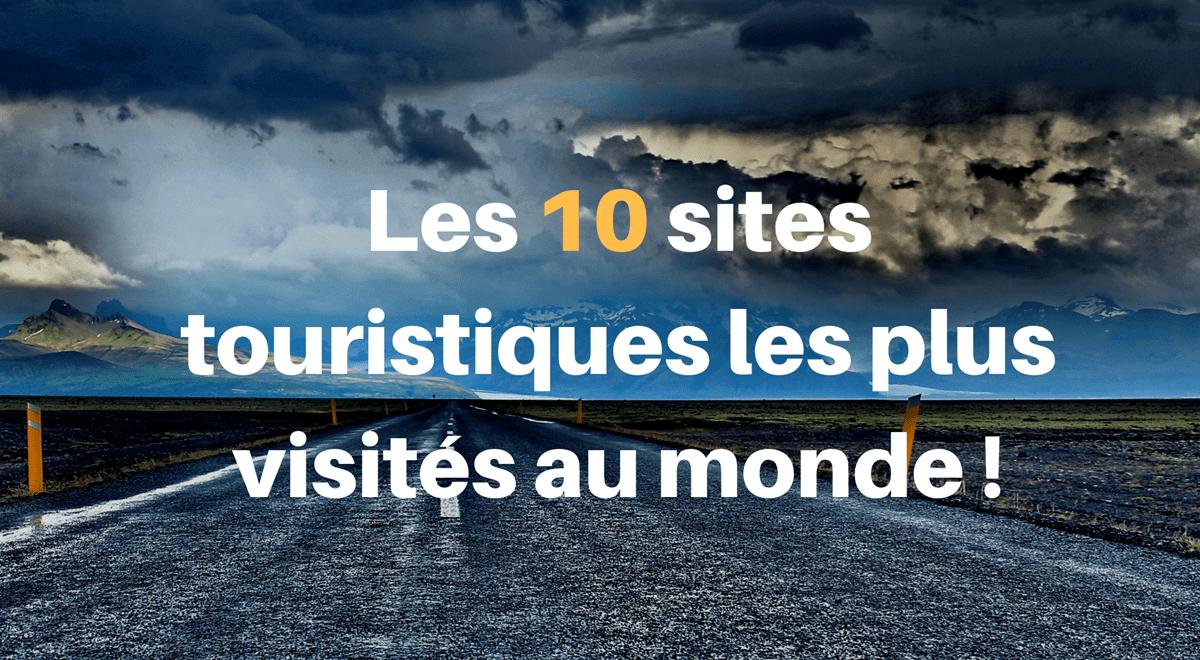 10 sites touristiques les plus visités au monde !