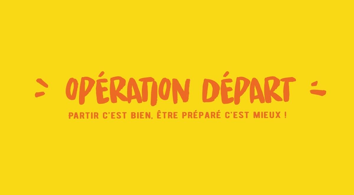 Opération Départ, Partir c'est bien, être préparé c'est mieux !
